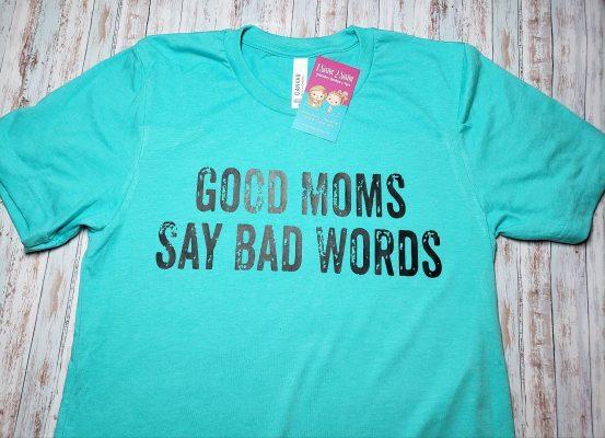Good Moms Say Bad Words Tee Shirt