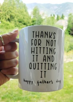 Thanks for not hitting it and quitting it father's day mug.