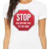stop ask before you pet my dog tee shirt