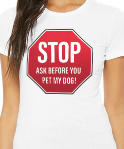 stop ask before you pet my dog tee shirt