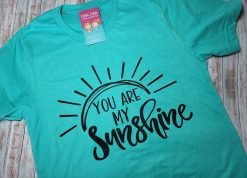 You are my sunshine tee shirt.
