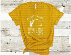 I'm into Fitness Fit'ness this taco in my mouth! Tee Shirt