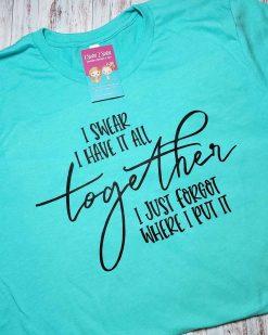 I swear I have it all together, I just forgot where I put it Tee Shirt