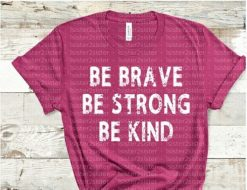Be Brave Be Strong Be Kind Tee Shirt