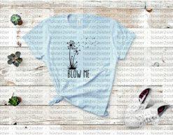 Blow Me Dandelion Tee Shirt
