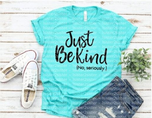 Just Be Kind, No Seriously Tee Shirt.